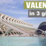 Valencia in 3 giorni